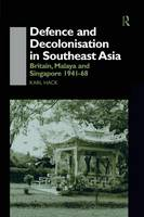 Defence and Decolonisation in South-East Asia: Britain, Malaya and Singapore 1941-1967 (Paperback)