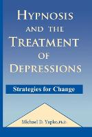 Hypnosis and the Treatment of Depressions: Strategies for Change (Paperback)
