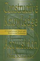 Constructive Knowledge Acquisition: A Computational Model and Experimental Evaluation (Paperback)