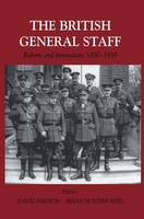 British General Staff: Reform and Innovation - Military History and Policy (Paperback)
