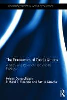 The Economics of Trade Unions: A Study of a Research Field and Its Findings - Routledge Studies in Labour Economics (Hardback)