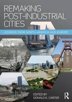 Remaking Post-Industrial Cities: Lessons from North America and Europe (Paperback)