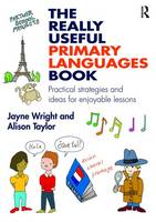 The Really Useful Primary Languages Book: Practical strategies and ideas for enjoyable lessons - The Really Useful (Paperback)