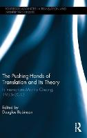 The Pushing-Hands of Translation and its Theory: In memoriam Martha Cheung, 1953-2013 - Routledge Advances in Translation and Interpreting Studies (Hardback)