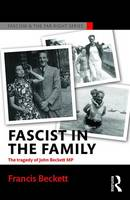 Fascist in the Family: The Tragedy of John Beckett M.P. - Routledge Studies in Fascism and the Far Right (Paperback)