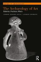 The Archaeology of Art: Materials, Practices, Affects - Themes in Archaeology Series (Paperback)