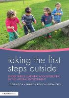Taking the First Steps Outside: Under threes learning and developing in the natural environment (Paperback)