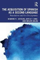 The Acquisition of Spanish as a Second Language: Foundations and New Developments (Paperback)