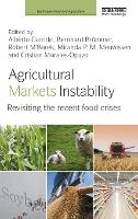 Agricultural Markets Instability: Revisiting the Recent Food Crises - Earthscan Food and Agriculture (Hardback)