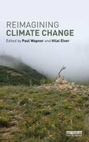 Reimagining Climate Change - Routledge Advances in Climate Change Research (Hardback)