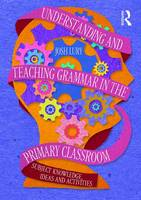 Understanding and Teaching Grammar in the Primary Classroom: Subject knowledge, ideas and activities (Paperback)