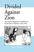 Divided Against Zion: Anti-Zionist Opposition to the Creation of a Jewish State in Palestine, 1945-1948 - Israeli History, Politics and Society (Paperback)