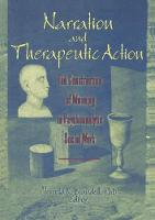Narration and Therapeutic Action: The Construction of Meaning in Psychoanalytic Social Work (Paperback)
