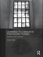 Learning to Labour in Post-Soviet Russia: Vocational youth in transition - BASEES/Routledge Series on Russian and East European Studies (Paperback)