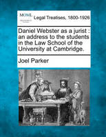 Daniel Webster as a Jurist: An Address to the Students in the Law School of the University at Cambridge. (Paperback)