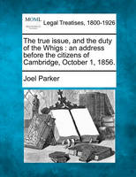 The True Issue, and the Duty of the Whigs: An Address Before the Citizens of Cambridge, October 1, 1856. (Paperback)