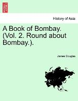 A Book of Bombay. (Vol. 2. Round about Bombay.). (Paperback)