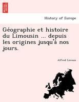GE Ographie Et Histoire Du Limousin ... Depuis Les Origines Jusqu'a Nos Jours. (Paperback)