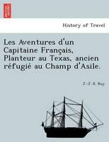 Les Aventures D'Un Capitaine Franc Ais, Planteur Au Texas, Ancien Re Fugie Au Champ D'Asile. (Paperback)
