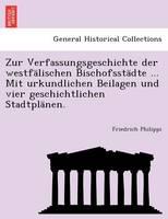 Zur Verfassungsgeschichte Der Westfalischen Bischofsstadte ... Mit Urkundlichen Beilagen Und Vier Geschichtlichen Stadtplanen. (Paperback)
