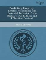 Predicting Empathy-Related Responding and Prosocial Behavior from Dispositional Sadness and Effortful Control (Paperback)
