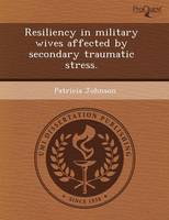 Resiliency in Military Wives Affected by Secondary Traumatic Stress (Paperback)