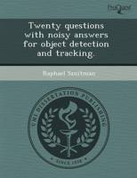 Twenty Questions with Noisy Answers for Object Detection and Tracking (Paperback)