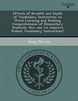 Effects of Breadth and Depth of Vocabulary Instruction on Word Learning and Reading Comprehension of Elementary Students: How Can We Improve Robust Vo (Paperback)