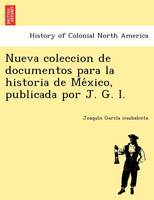Nueva Coleccion de Documentos Para La Historia de Me Xico, Publicada Por J. G. I. (Paperback)