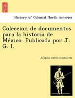 Coleccion de Documentos Para La Historia de Me Xico. Publicada Por J. G. I. (Paperback)