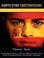 Valencia, Spain: Including Its History, the Las Fallas Festival, Paleo de Les Arts Reina Sofia, the Micalet, and More (Paperback)