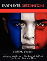 Belfort, France: Including Its History, the Lion of Belfort, the Belfort Gap, and More (Paperback)