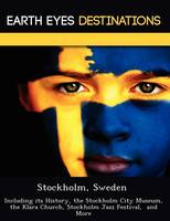 Stockholm, Sweden: Including Its History, the Stockholm City Museum, the Klara Church, Stockholm Jazz Festival, and More (Paperback)