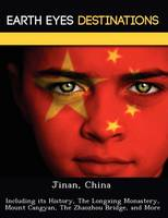Jinan, China: Including Its History, the Longxing Monastery, Mount Cangyan, the Zhaozhou Bridge, and More (Paperback)