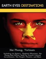 Hai Phong, Vietnam: Including Its History, Elephant Mountain, Hai Phong Post Office, Built by French Colonial Government, the People's Theatre, and More (Paperback)