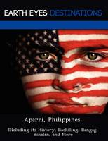 Aparri, Philippines: Including Its History, Backiling, Bangag, Binalan, and More (Paperback)