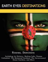 Roseau, Dominica: Including Its History, Boiling Lake, Roseau Cathedral, the Botanical Gardens, the Government House Gardens, and More (Paperback)