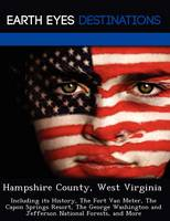 Hampshire County, West Virginia: Including Its History, the Fort Van Meter, the Capon Springs Resort, the George Washington and Jefferson National Forests, and More (Paperback)