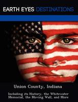 Union County, Indiana: Including Its History, the Whitewater Memorial, the Moving Wall, and More (Paperback)