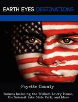 Fayette County: Indiana Including the William Lowry House, the Summit Lake State Park, and More (Paperback)
