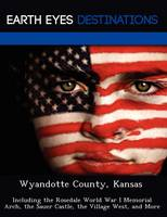 Wyandotte County, Kansas: Including the Rosedale World War I Memorial Arch, the Sauer Castle, the Village West, and More (Paperback)