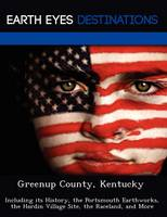 Greenup County, Kentucky: Including Its History, the Portsmouth Earthworks, the Hardin Village Site, the Raceland, and More (Paperback)