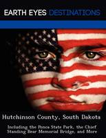 Hutchinson County, South Dakota: Including the Ponca State Park, the Chief Standing Bear Memorial Bridge, and More (Paperback)