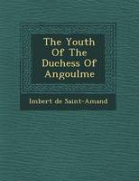 The Youth of the Duchess of Angoul�me (Paperback)