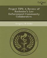 Project Tips: A Review of Rochester's Law Enforcement-Community Collaborative (Paperback)