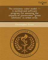 The Economic Water Model --- A Method and Software Program for Assessing the Impacts of Stormwater Green Solutions in Urban Areas (Paperback)