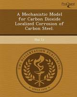 A Mechanistic Model for Carbon Dioxide Localized Corrosion of Carbon Steel (Paperback)