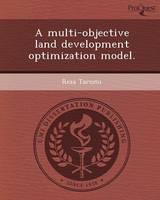 A Multi-Objective Land Development Optimization Model (Paperback)