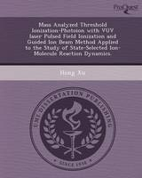 Mass Analyzed Threshold Ionization-Photoion with Vuv Laser Pulsed Field Ionization and Guided Ion Beam Method Applied to the Study of State-Selected I (Paperback)