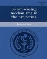Sweet Sensing Mechanisms in the Rat Retina (Paperback)